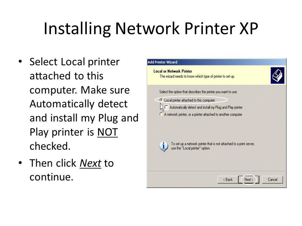 Installing Network Printer XP Select Local printer attached to this computer.