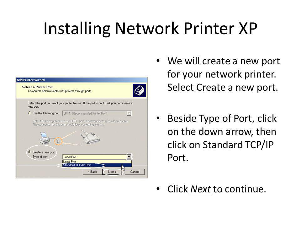 Installing Network Printer XP We will create a new port for your network printer. Select Create a new port. Beside Type of Port, click on the down arr