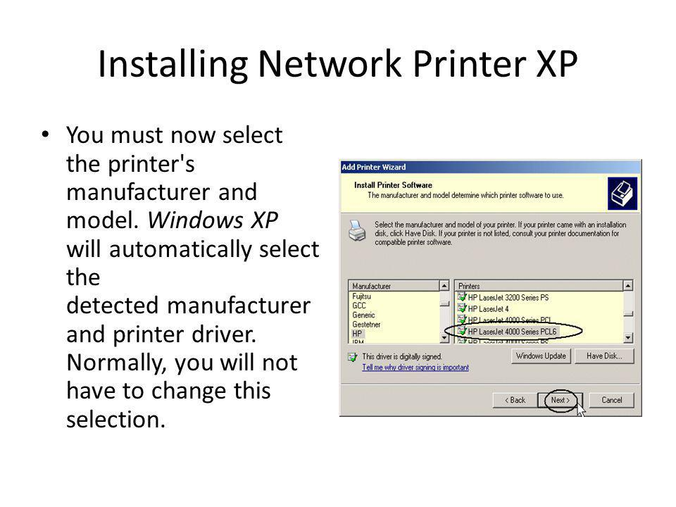 Installing Network Printer XP You must now select the printer s manufacturer and model.