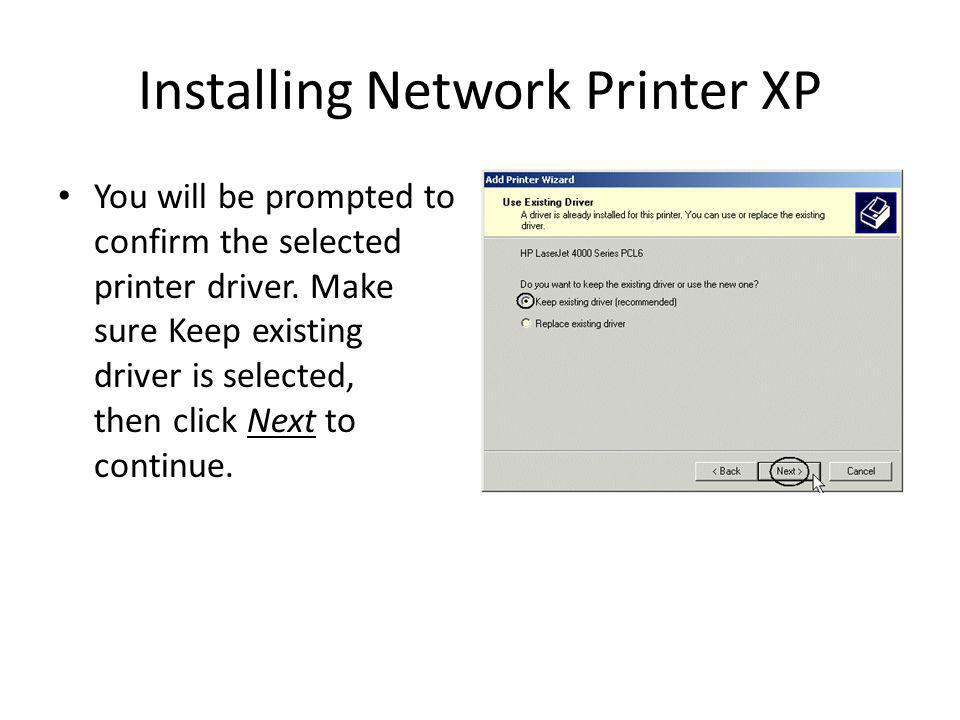 Installing Network Printer XP You will be prompted to confirm the selected printer driver.