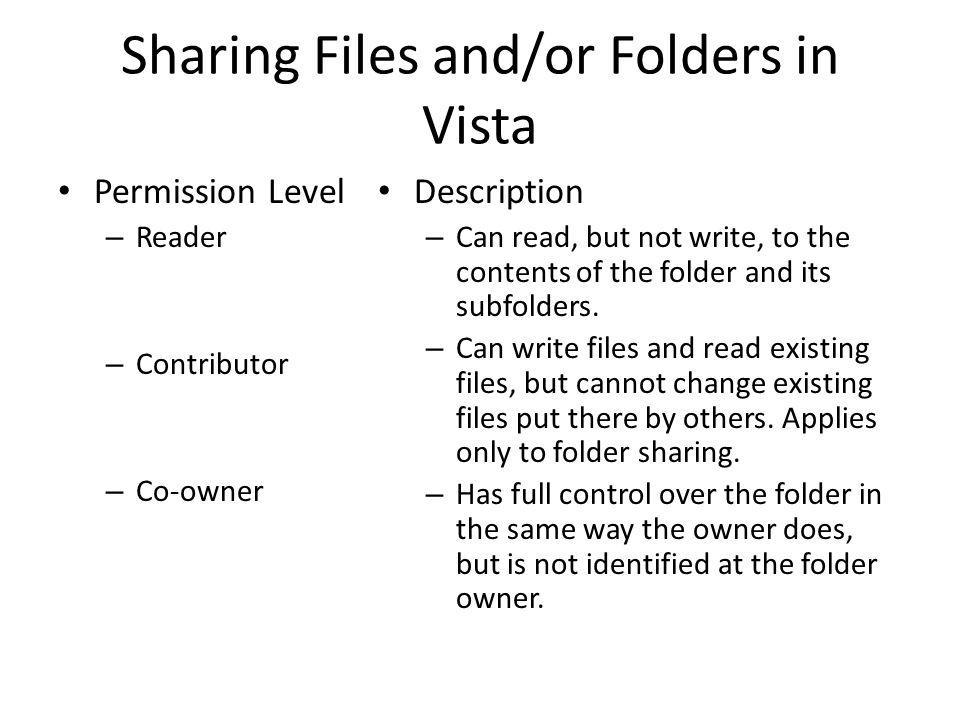 Sharing Files and/or Folders in Vista Permission Level – Reader – Contributor – Co-owner Description – Can read, but not write, to the contents of the folder and its subfolders.