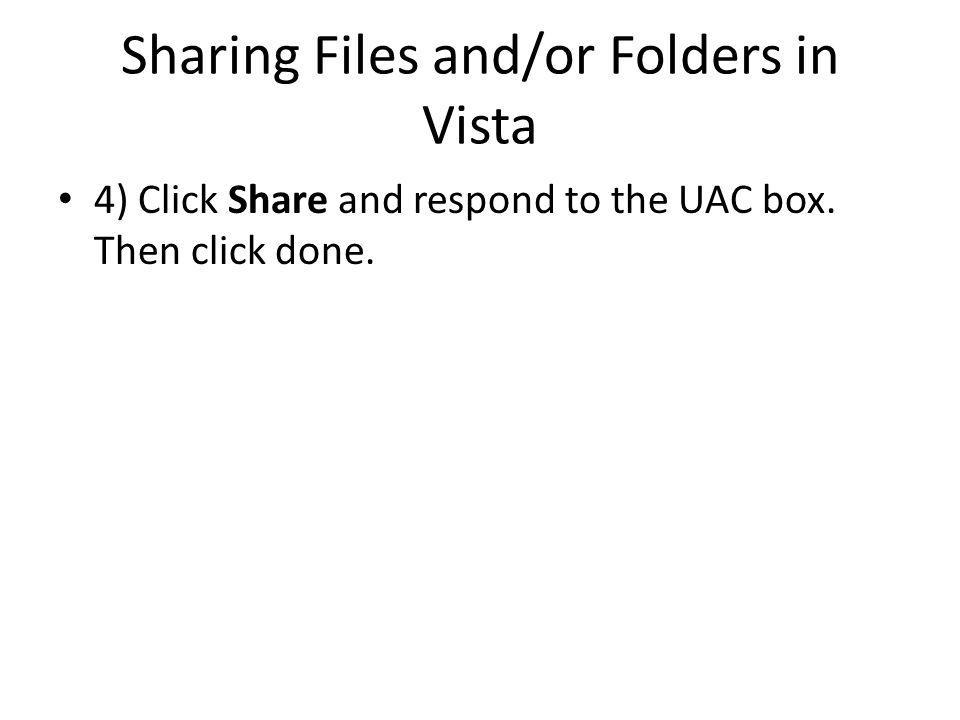 Sharing Files and/or Folders in Vista 4) Click Share and respond to the UAC box. Then click done.
