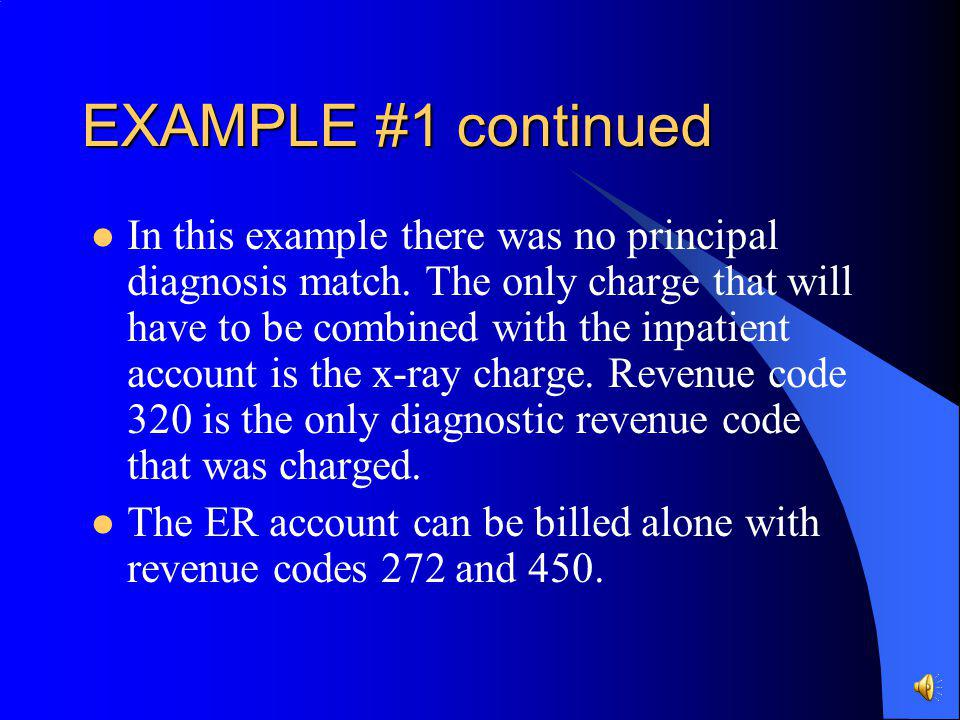 EXAMPLE #1 continued What charges if any from the emergency room visit should be combined with the inpatient charges for billing?