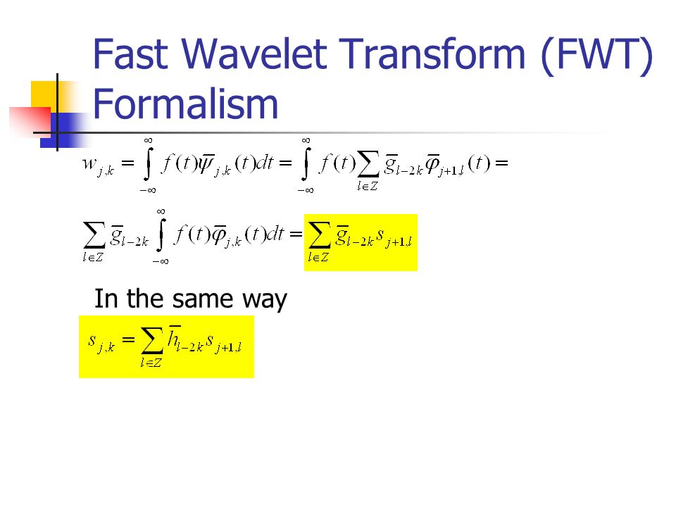Fast Wavelet Transform (FWT) Formalism In the same way