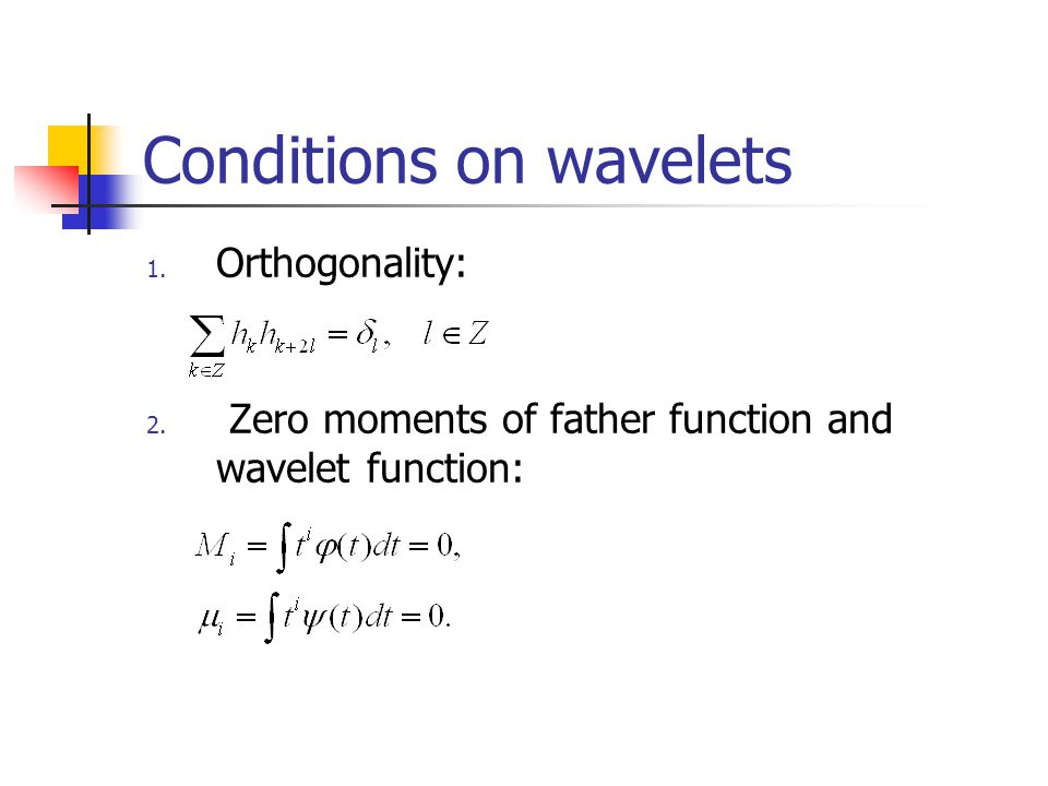 Conditions on wavelets 1. Orthogonality: 2. Zero moments of father function and wavelet function: