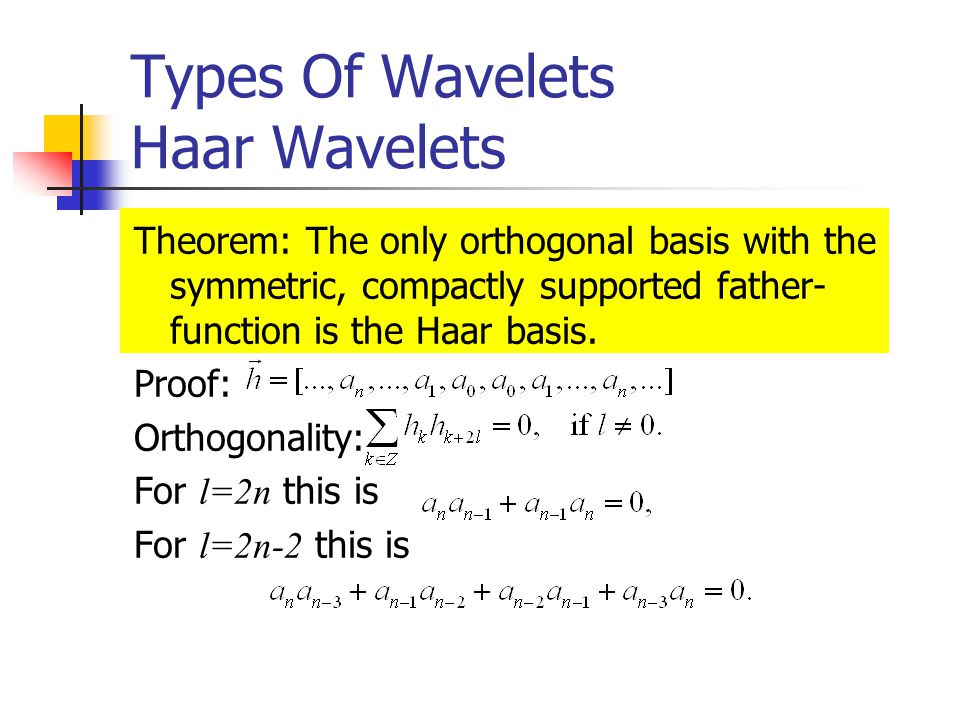 Types Of Wavelets Haar Wavelets Theorem: The only orthogonal basis with the symmetric, compactly supported father- function is the Haar basis.