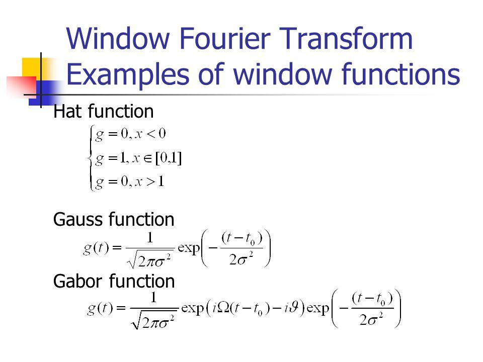 Window Fourier Transform Examples of window functions Hat function Gauss function Gabor function