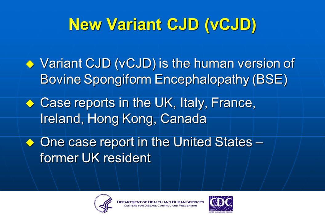 New Variant CJD (vCJD) Variant CJD (vCJD) is the human version of Bovine Spongiform Encephalopathy (BSE) Variant CJD (vCJD) is the human version of Bo