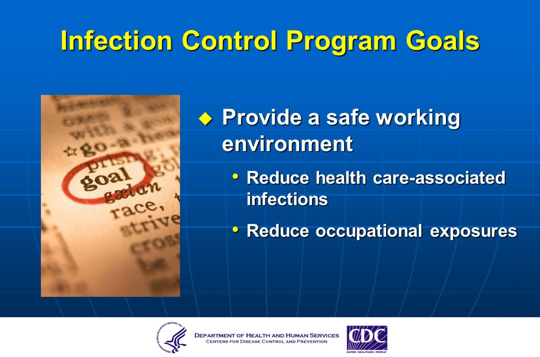 Infection Control Program Goals Provide a safe working environment Provide a safe working environment Reduce health care-associated infections Reduce