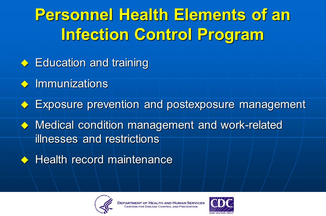 Personnel Health Elements of an Infection Control Program Education and training Education and training Immunizations Immunizations Exposure preventio