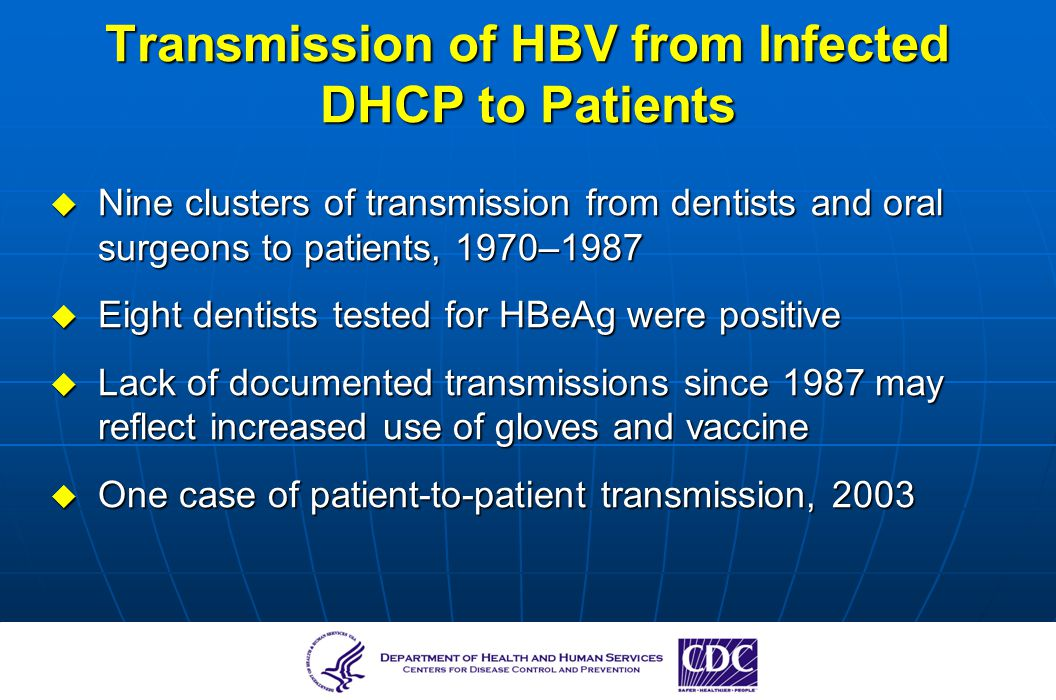 Transmission of HBV from Infected DHCP to Patients Nine clusters of transmission from dentists and oral surgeons to patients, 1970–1987 Nine clusters