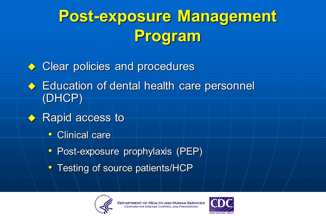 Post-exposure Management Program Clear policies and procedures Clear policies and procedures Education of dental health care personnel (DHCP) Educatio