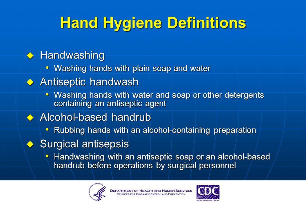 Hand Hygiene Definitions Handwashing Handwashing Washing hands with plain soap and water Washing hands with plain soap and water Antiseptic handwash A