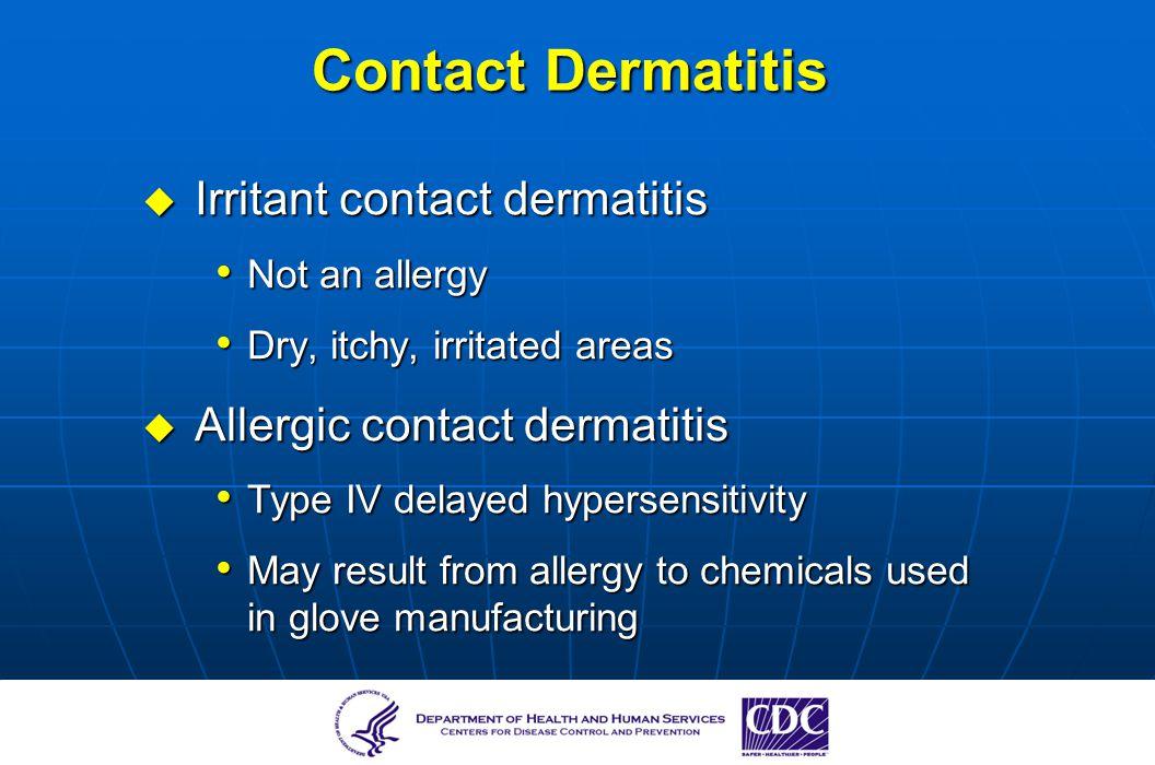 Contact Dermatitis Irritant contact dermatitis Irritant contact dermatitis Not an allergy Not an allergy Dry, itchy, irritated areas Dry, itchy, irrit