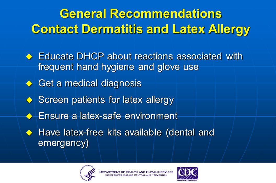 General Recommendations Contact Dermatitis and Latex Allergy Educate DHCP about reactions associated with frequent hand hygiene and glove use Educate