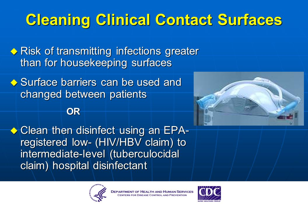 Cleaning Clinical Contact Surfaces Risk of transmitting infections greater than for housekeeping surfaces Risk of transmitting infections greater than