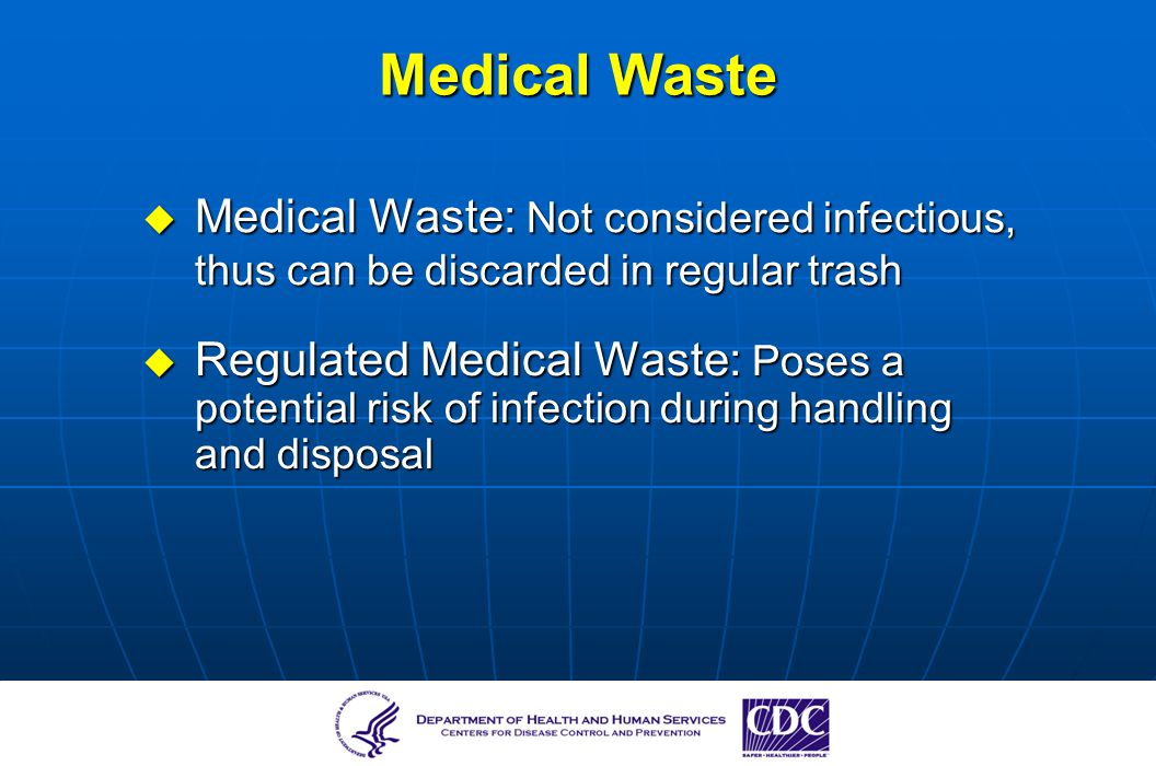 Medical Waste Medical Waste: Not considered infectious, thus can be discarded in regular trash Medical Waste: Not considered infectious, thus can be d