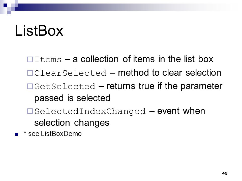 49 ListBox Items – a collection of items in the list box ClearSelected – method to clear selection GetSelected – returns true if the parameter passed