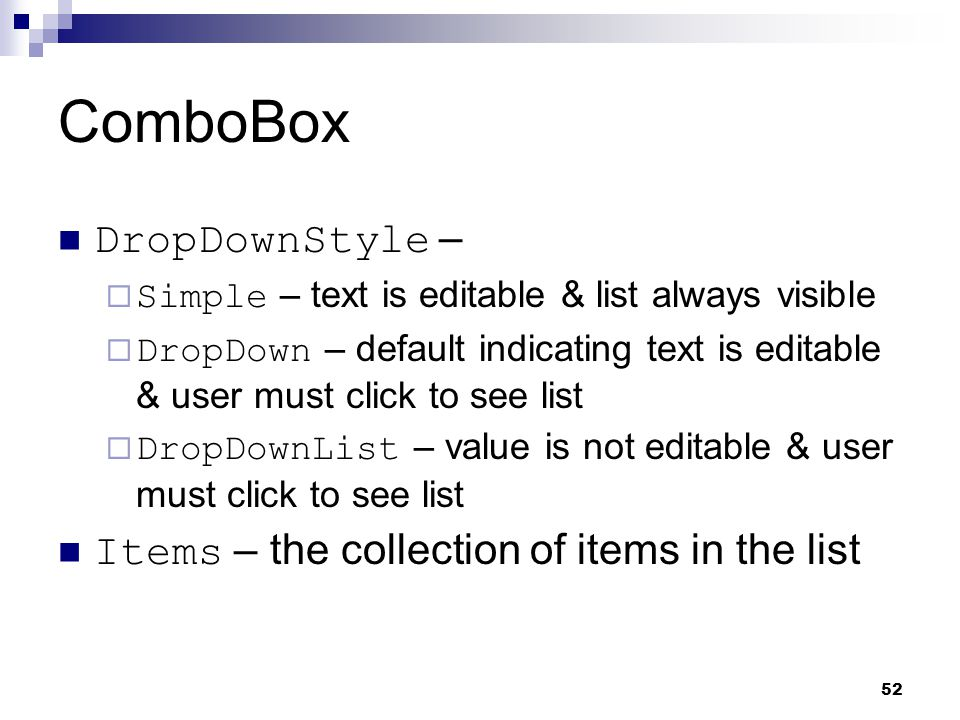 52 ComboBox DropDownStyle – Simple – text is editable & list always visible DropDown – default indicating text is editable & user must click to see li