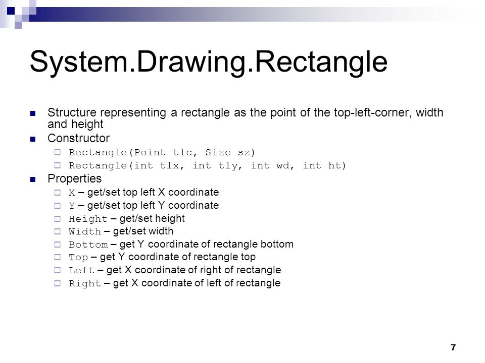 7 System.Drawing.Rectangle Structure representing a rectangle as the point of the top-left-corner, width and height Constructor Rectangle(Point tlc, S