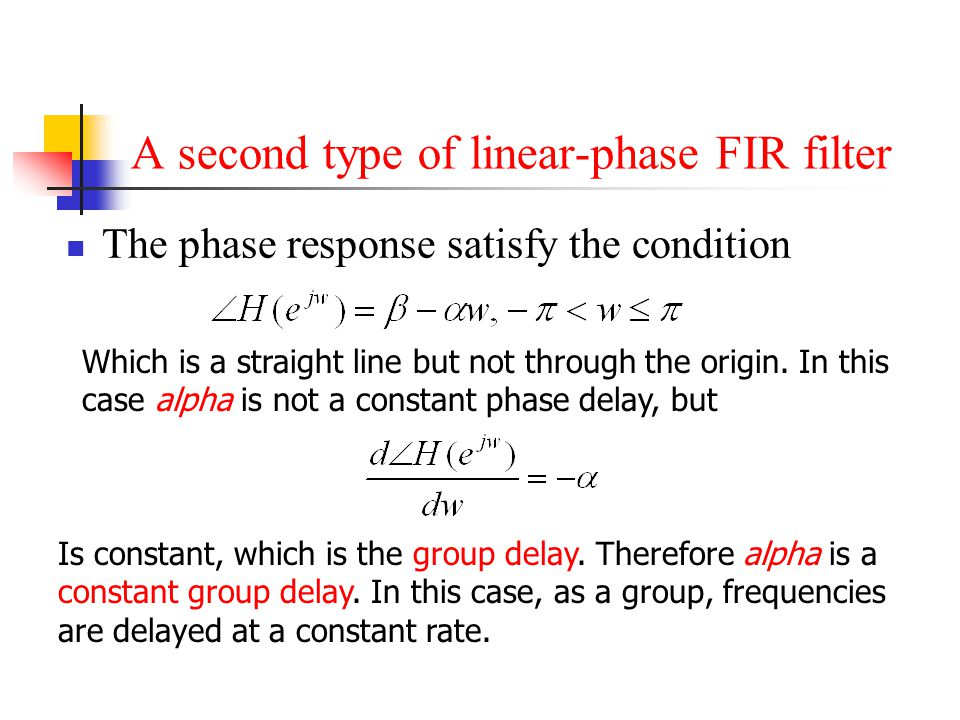 A second type of linear-phase FIR filter The phase response satisfy the condition Which is a straight line but not through the origin. In this case al