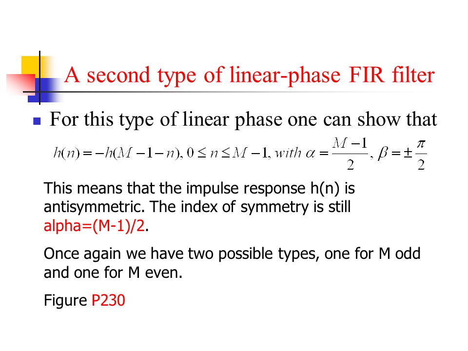 A second type of linear-phase FIR filter For this type of linear phase one can show that This means that the impulse response h(n) is antisymmetric. T