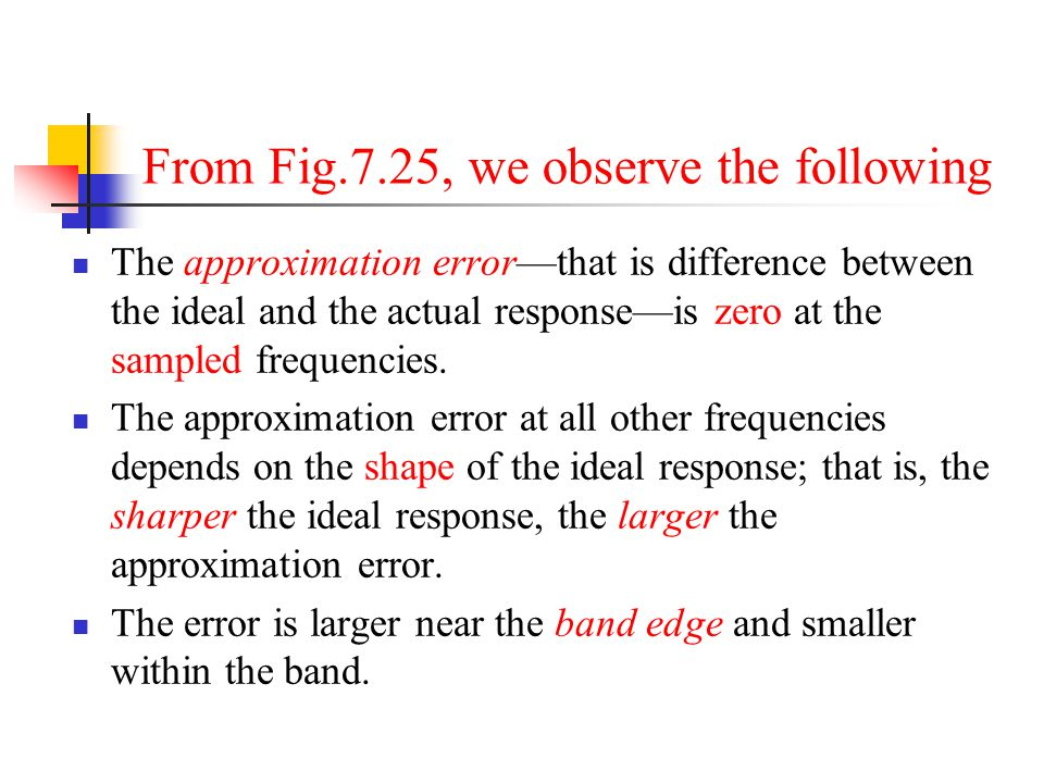 From Fig.7.25, we observe the following The approximation errorthat is difference between the ideal and the actual responseis zero at the sampled freq