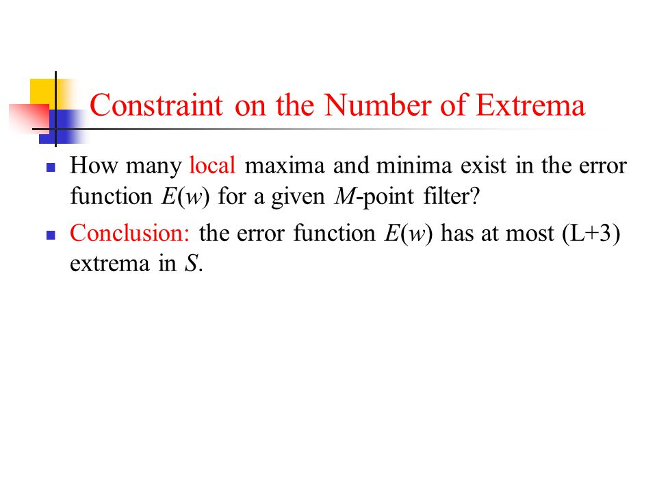 Constraint on the Number of Extrema How many local maxima and minima exist in the error function E(w) for a given M-point filter? Conclusion: the erro
