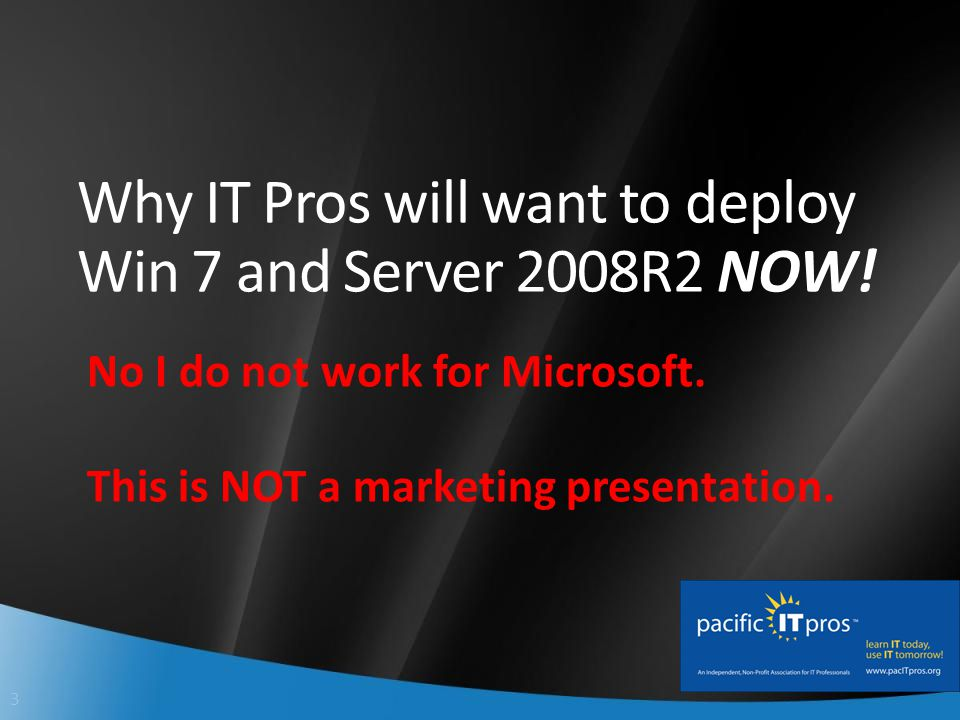 3 Why IT Pros will want to deploy Win 7 and Server 2008R2 NOW.