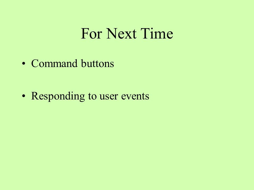 For Next Time Command buttons Responding to user events