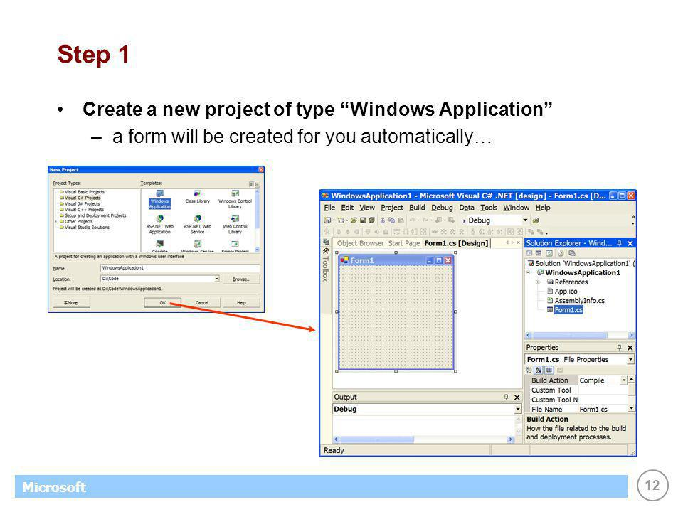12 Microsoft Step 1 Create a new project of type Windows Application –a form will be created for you automatically…