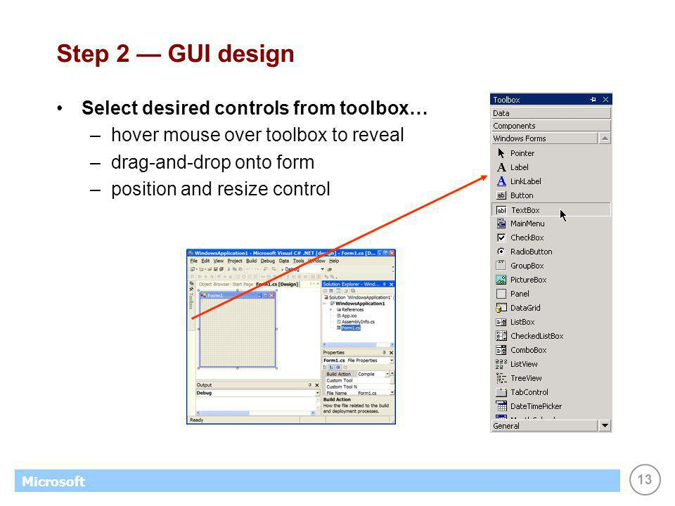 13 Microsoft Step 2 GUI design Select desired controls from toolbox… –hover mouse over toolbox to reveal –drag-and-drop onto form –position and resize control