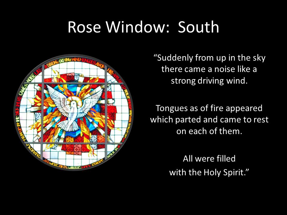 Rose Window: South Suddenly from up in the sky there came a noise like a strong driving wind. Tongues as of fire appeared which parted and came to res
