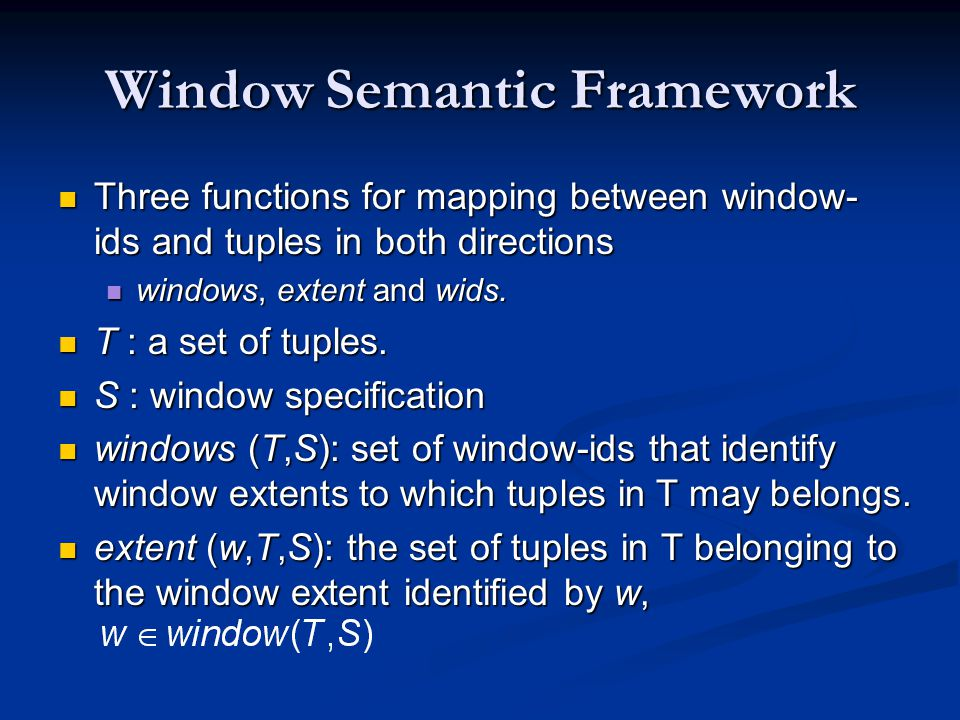 Window Semantic Framework Three functions for mapping between window- ids and tuples in both directions Three functions for mapping between window- ids and tuples in both directions windows, extent and wids.
