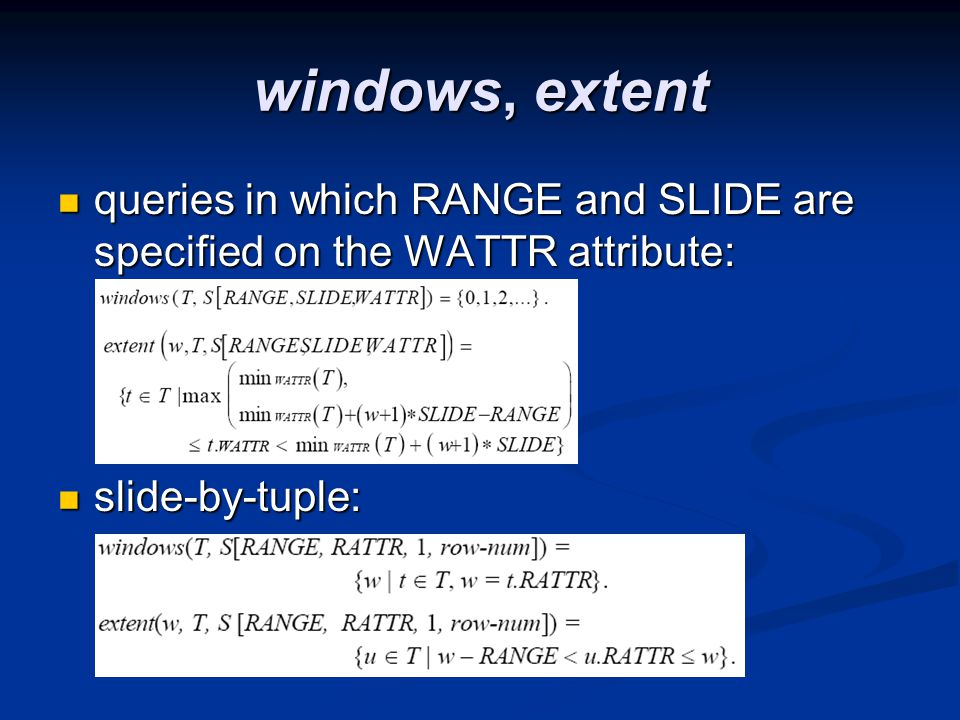 windows, extent queries in which RANGE and SLIDE are specified on the WATTR attribute: queries in which RANGE and SLIDE are specified on the WATTR attribute: slide-by-tuple: slide-by-tuple: