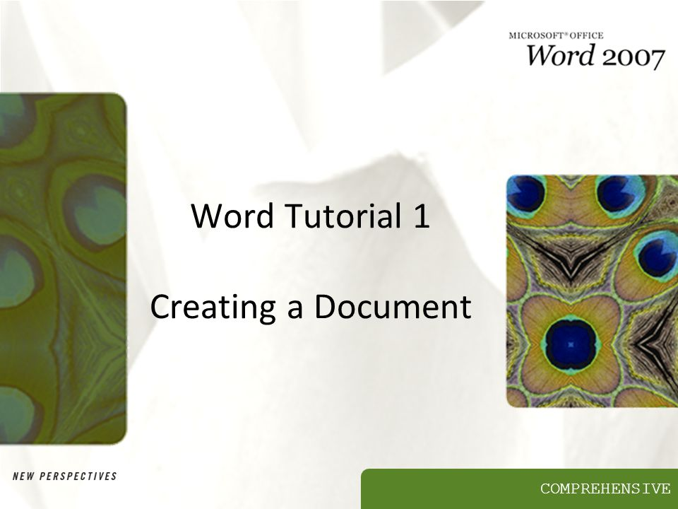 COMPREHENSIVE Word Tutorial 1 Creating a Document
