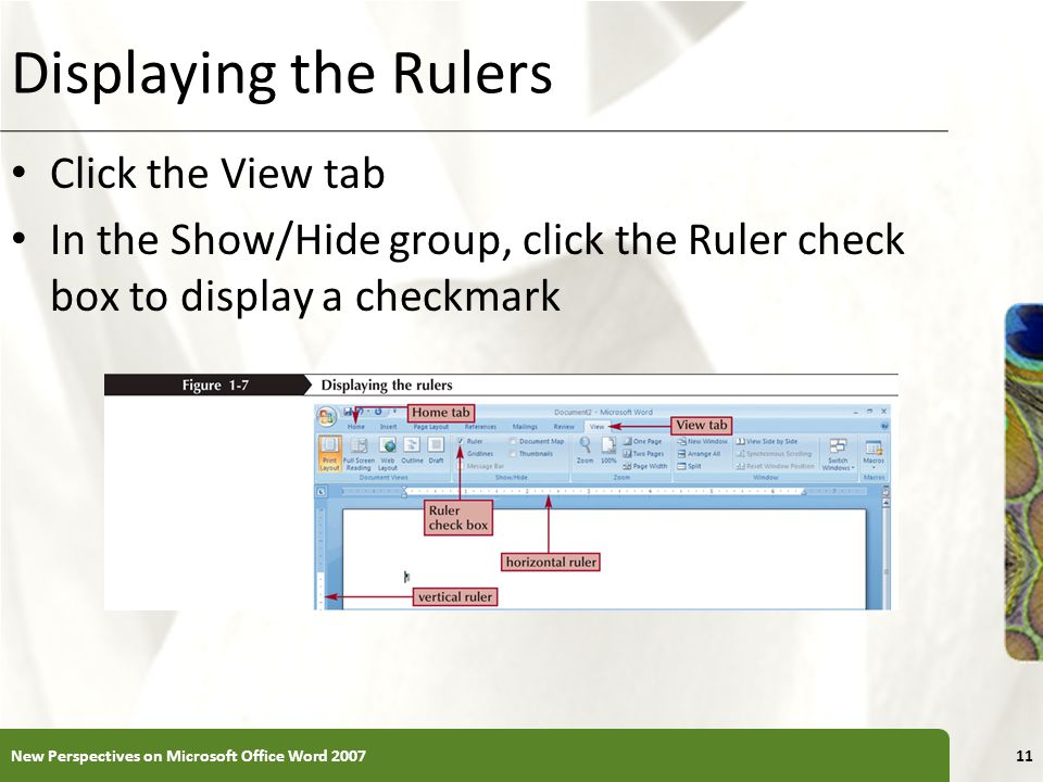 XP Displaying the Rulers Click the View tab In the Show/Hide group, click the Ruler check box to display a checkmark New Perspectives on Microsoft Off