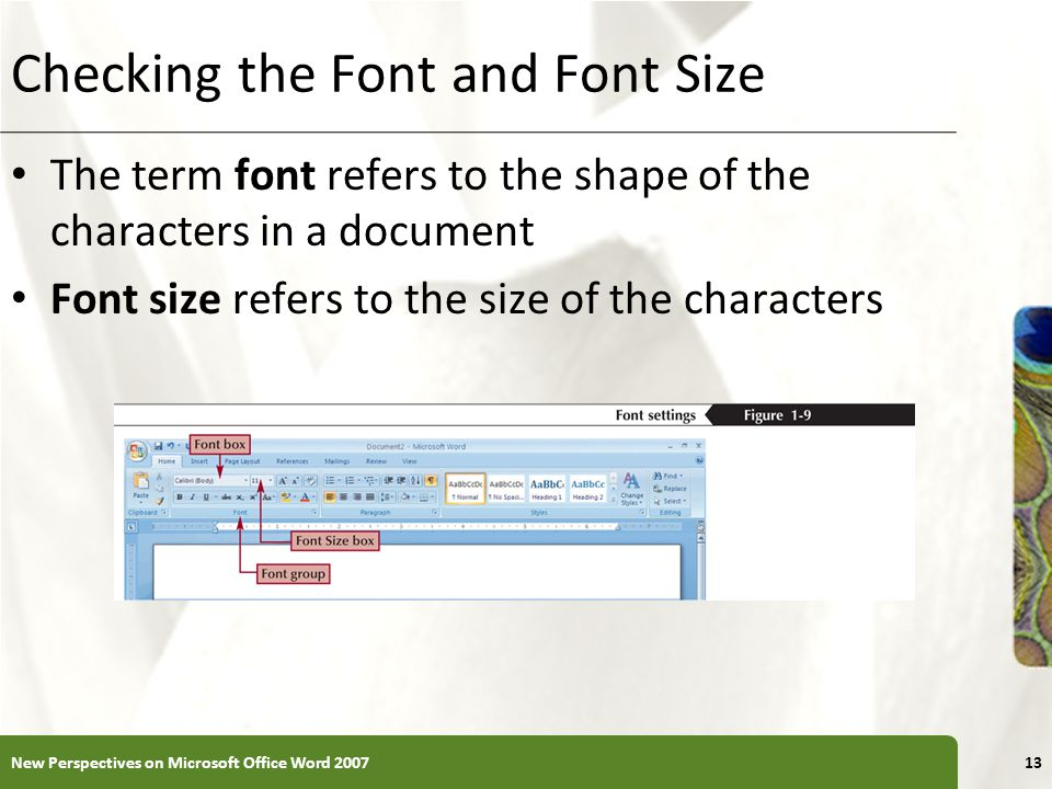 XP Checking the Font and Font Size The term font refers to the shape of the characters in a document Font size refers to the size of the characters New Perspectives on Microsoft Office Word 200713