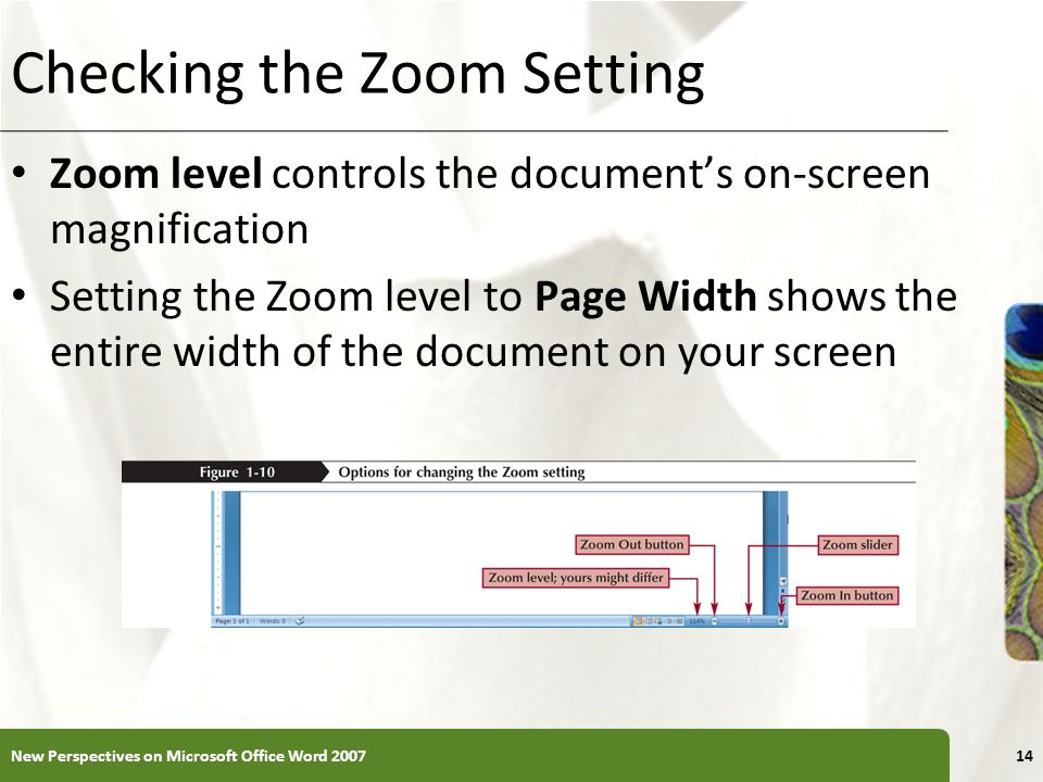 XP Checking the Zoom Setting Zoom level controls the documents on-screen magnification Setting the Zoom level to Page Width shows the entire width of