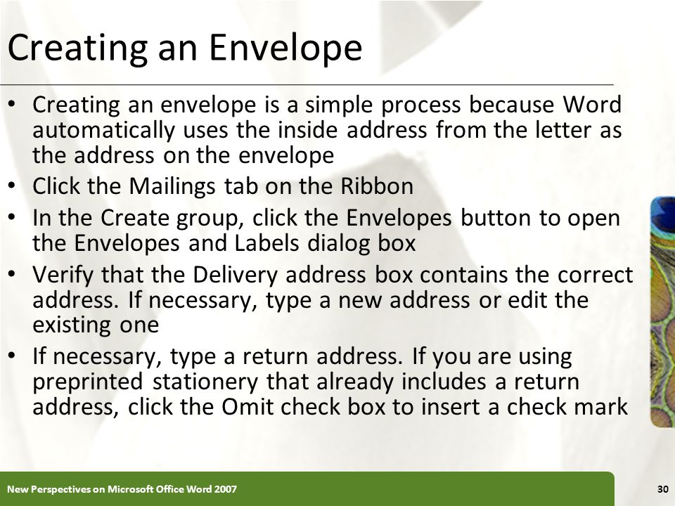 XP Creating an Envelope Creating an envelope is a simple process because Word automatically uses the inside address from the letter as the address on