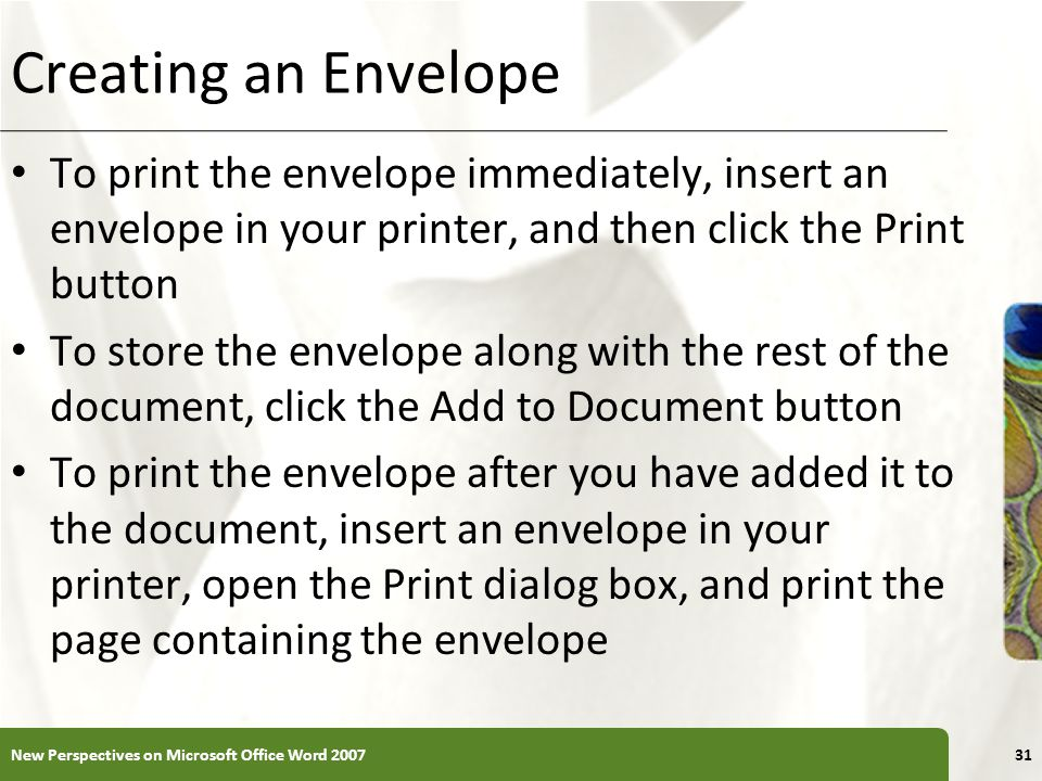 XP Creating an Envelope To print the envelope immediately, insert an envelope in your printer, and then click the Print button To store the envelope a