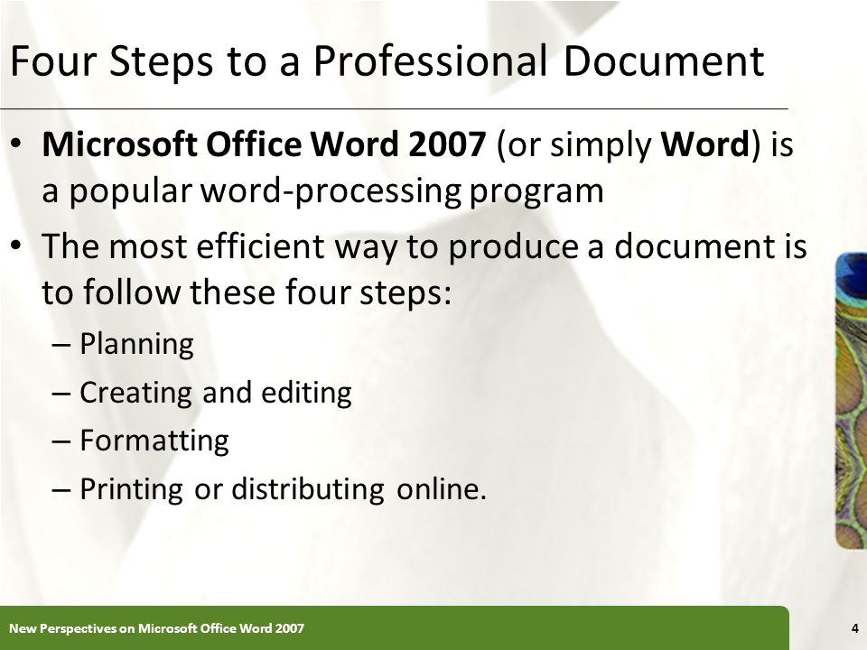 XP Four Steps to a Professional Document Microsoft Office Word 2007 (or simply Word) is a popular word-processing program The most efficient way to pr