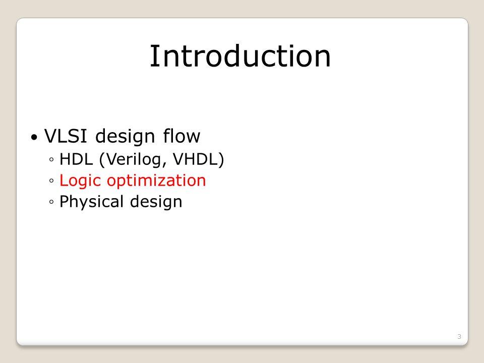 Introduction Purpose of logic optimization Reduce area Reduce power Reduce delay Logic optimization Technology-independent optimization Goal: reduce literal count Technology-dependent optimization 4