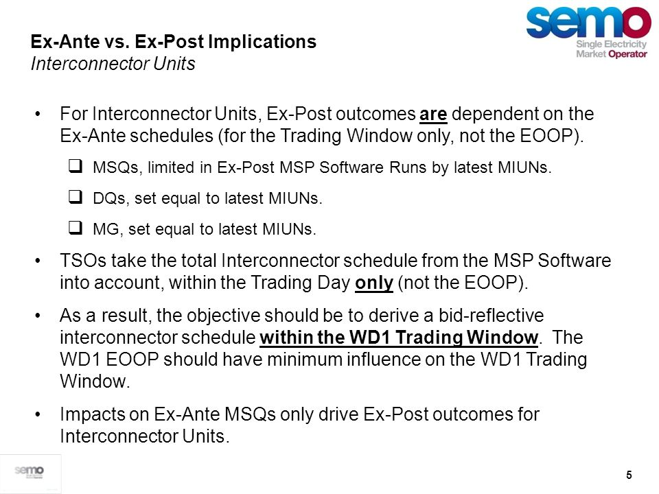 5 For Interconnector Units, Ex-Post outcomes are dependent on the Ex-Ante schedules (for the Trading Window only, not the EOOP). MSQs, limited in Ex-P