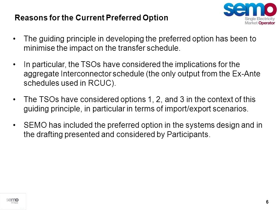 6 The guiding principle in developing the preferred option has been to minimise the impact on the transfer schedule. In particular, the TSOs have cons