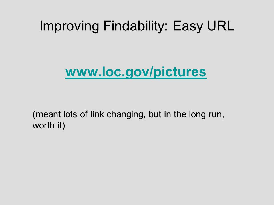 Improving Findability: Easy URL www.loc.gov/pictures (meant lots of link changing, but in the long run, worth it)