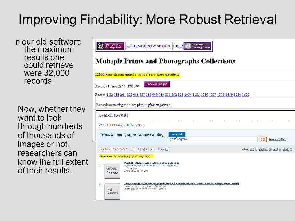 Improving Findability: More Robust Retrieval In our old software the maximum results one could retrieve were 32,000 records. Now, whether they want to