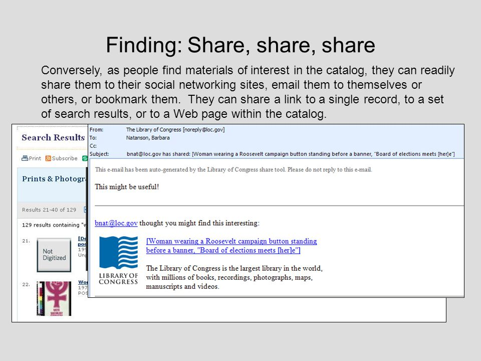 Finding: Share, share, share Conversely, as people find materials of interest in the catalog, they can readily share them to their social networking sites, email them to themselves or others, or bookmark them.