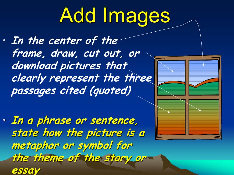 Add Images In the center of the frame, draw, cut out, or download pictures that clearly represent the three passages cited (quoted) In a phrase or sen