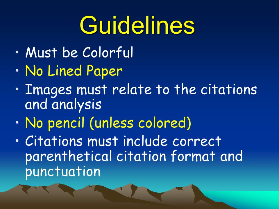Guidelines Must be Colorful No Lined Paper Images must relate to the citations and analysis No pencil (unless colored) Citations must include correct